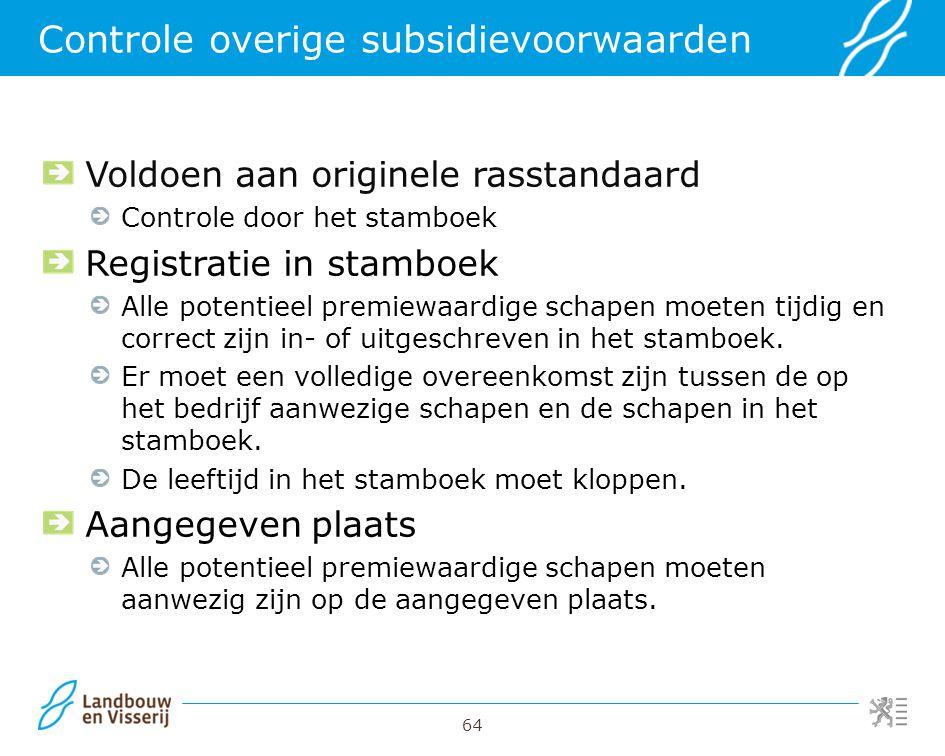 64 Controle overige subsidievoorwaarden Voldoen aan originele rasstandaard Controle door het stamboek Registratie in stamboek Alle potentieel premiewa