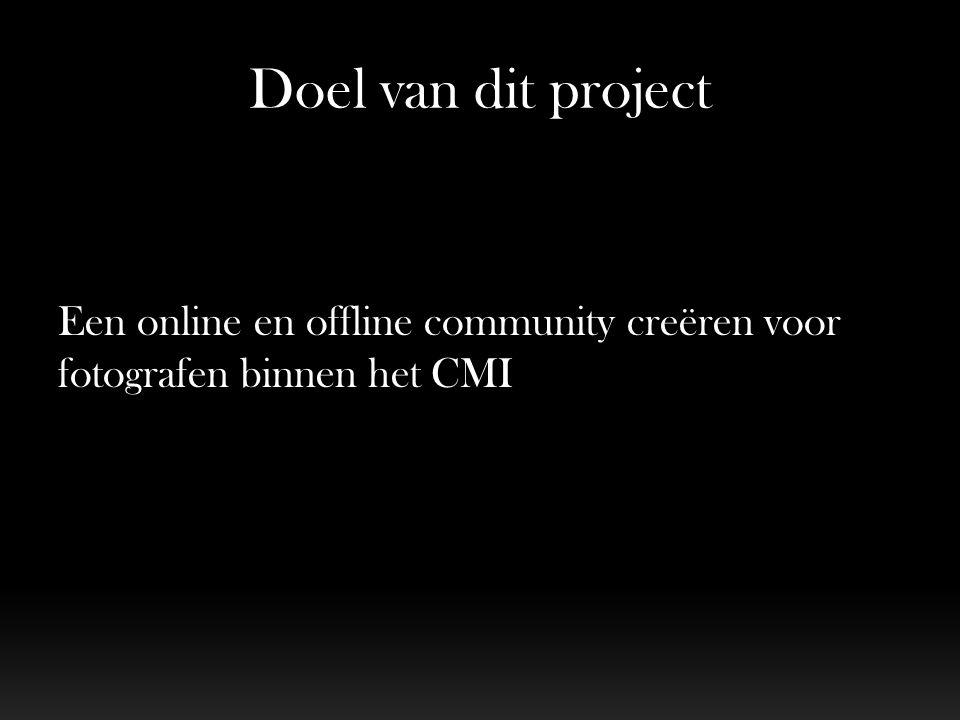 Doel van dit project Een online en offline community creëren voor fotografen binnen het CMI