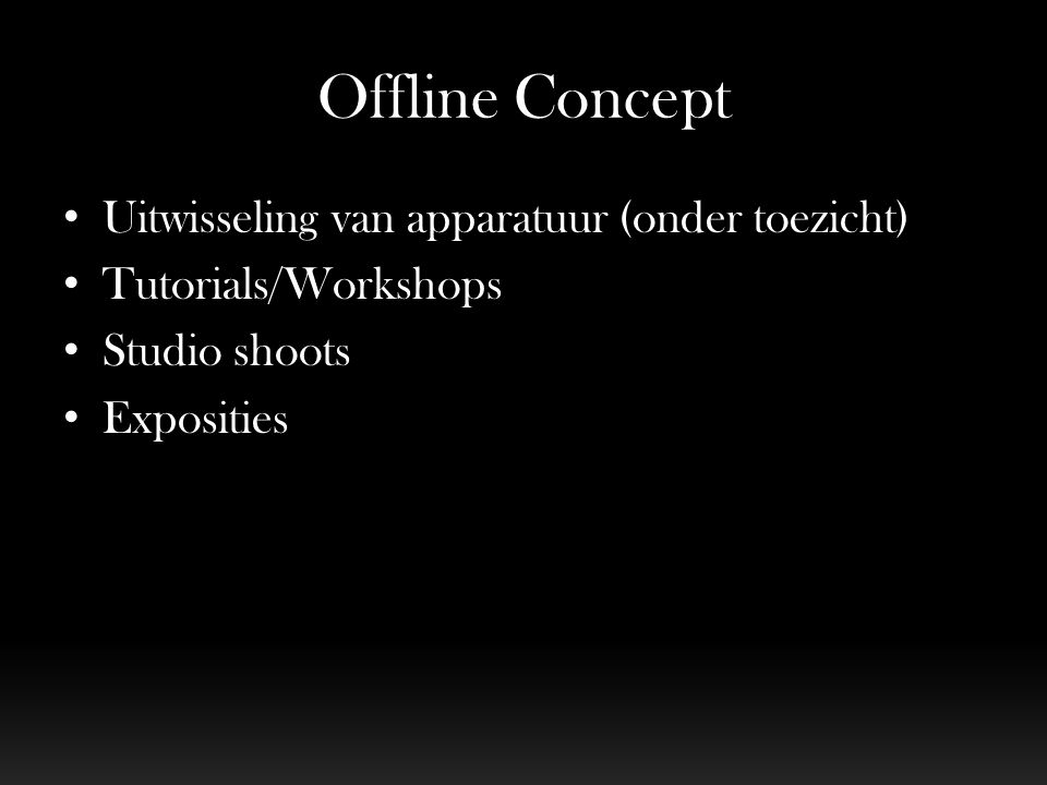 Offline Concept Uitwisseling van apparatuur (onder toezicht) Tutorials/Workshops Studio shoots Exposities