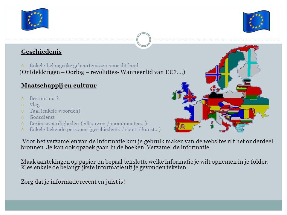 Geschiedenis  Enkele belangrijke gebeurtenissen voor dit land (Ontdekkingen – Oorlog – revoluties- Wanneer lid van EU?….) Maatschappij en cultuur  B