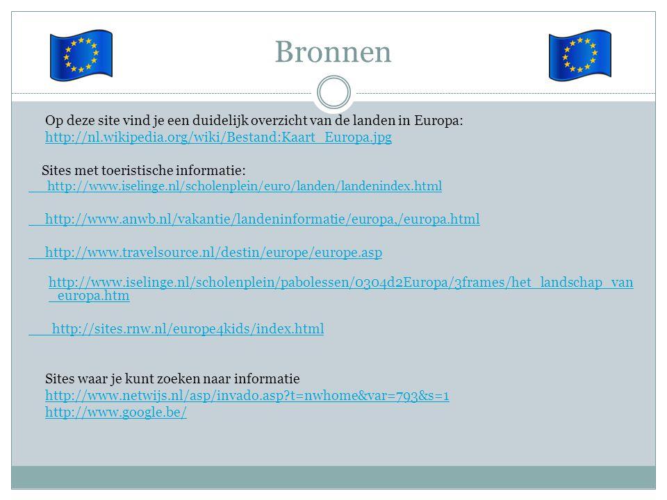 Bronnen Op deze site vind je een duidelijk overzicht van de landen in Europa: http://nl.wikipedia.org/wiki/Bestand:Kaart_Europa.jpg Sites met toeristi