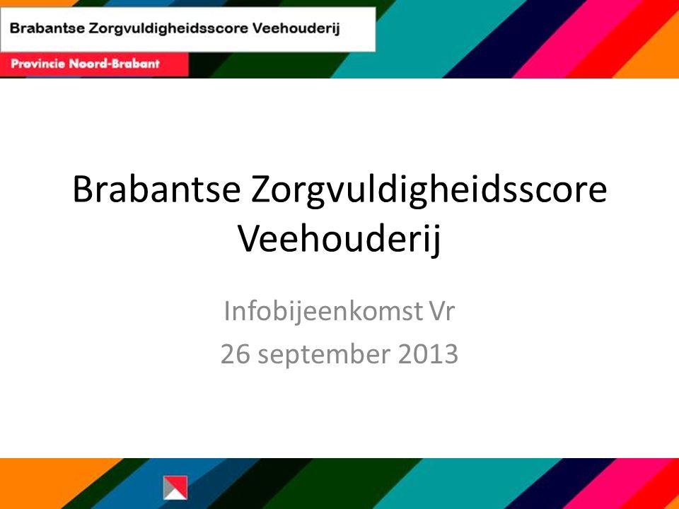 Brabantse Zorgvuldigheidsscore Veehouderij Infobijeenkomst Vr 26 september 2013