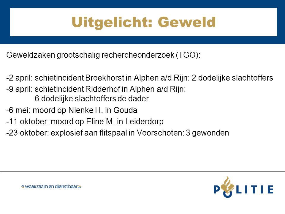 Uitgelicht: Geweld Geweldzaken grootschalig rechercheonderzoek (TGO): -2 april: schietincident Broekhorst in Alphen a/d Rijn: 2 dodelijke slachtoffers -9 april: schietincident Ridderhof in Alphen a/d Rijn: 6 dodelijke slachtoffers de dader -6 mei: moord op Nienke H.