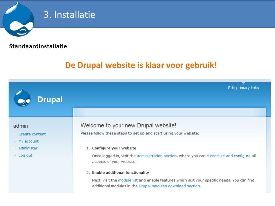 Standaardinstallatie De Drupal website is klaar voor gebruik! 3. Installatie
