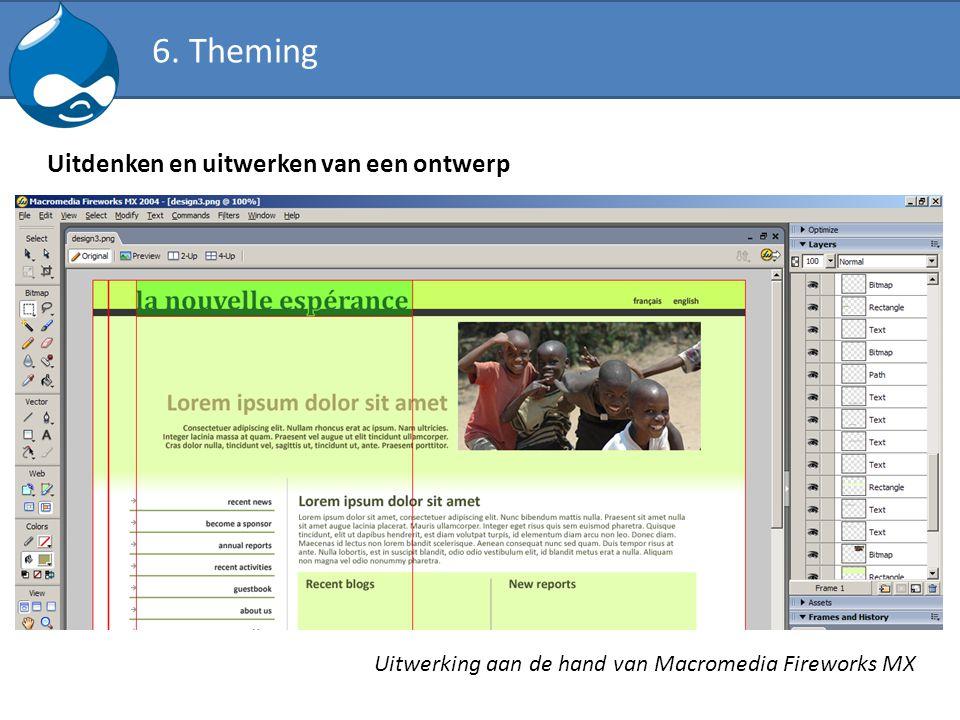 6. Theming Uitdenken en uitwerken van een ontwerp Uitwerking aan de hand van Macromedia Fireworks MX