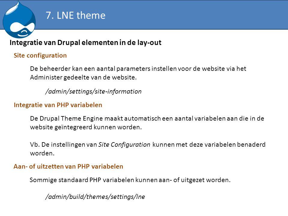 Integratie van Drupal elementen in de lay-out Site configuration De beheerder kan een aantal parameters instellen voor de website via het Administer g
