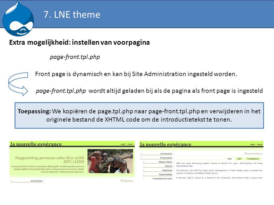 Extra mogelijkheid: instellen van voorpagina page-front.tpl.php Front page is dynamisch en kan bij Site Administration ingesteld worden. page-front.tp
