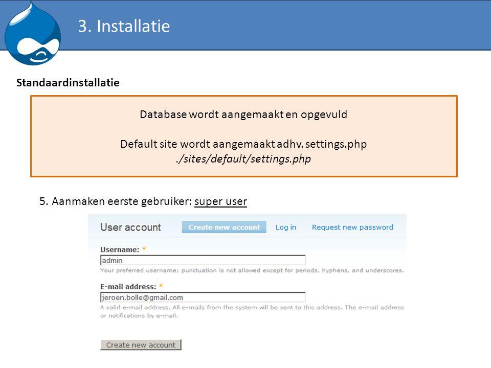 Database wordt aangemaakt en opgevuld Default site wordt aangemaakt adhv. settings.php./sites/default/settings.php 5. Aanmaken eerste gebruiker: super