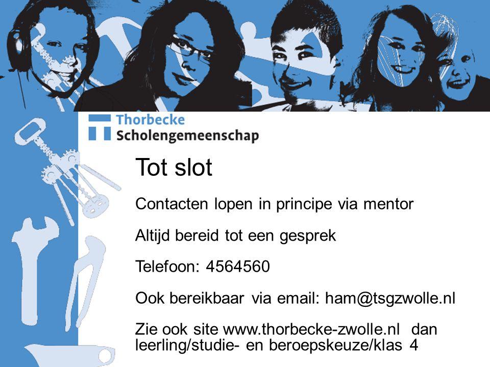 Tot slot Contacten lopen in principe via mentor Altijd bereid tot een gesprek Telefoon: 4564560 Ook bereikbaar via email: ham@tsgzwolle.nl Zie ook sit