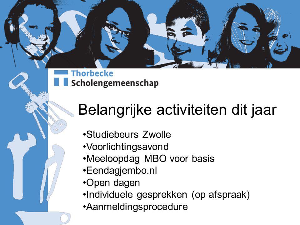 Belangrijke activiteiten dit jaar Studiebeurs Zwolle Voorlichtingsavond Meeloopdag MBO voor basis Eendagjembo.nl Open dagen Individuele gesprekken (op