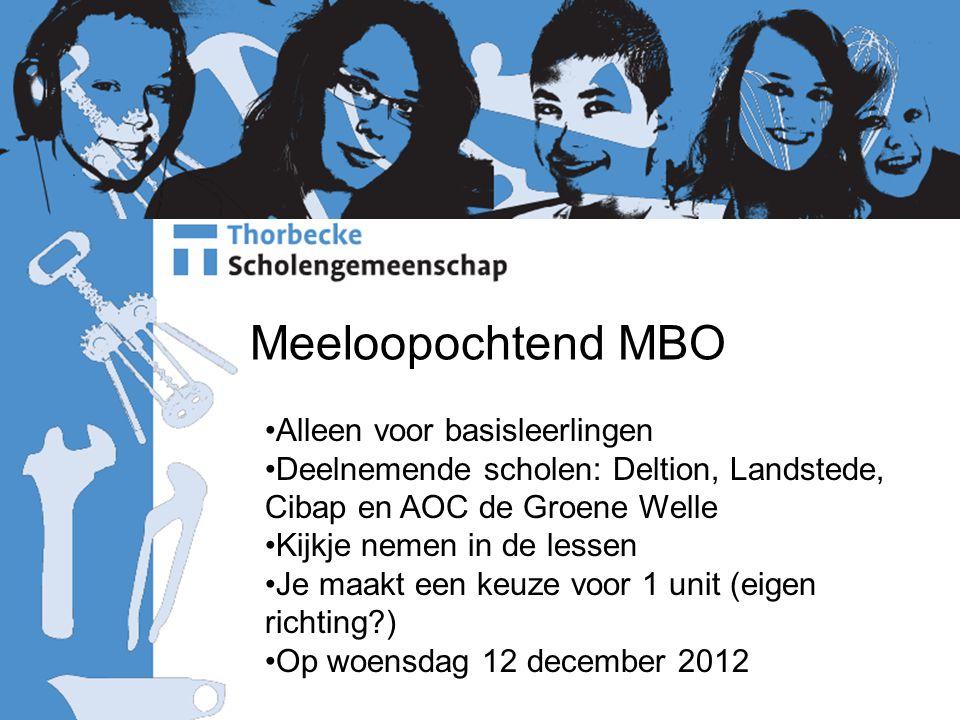 Meeloopochtend MBO Alleen voor basisleerlingen Deelnemende scholen: Deltion, Landstede, Cibap en AOC de Groene Welle Kijkje nemen in de lessen Je maak