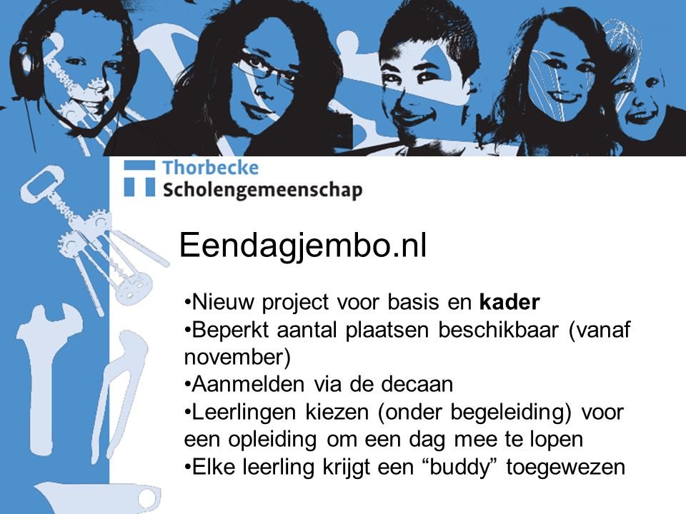 Eendagjembo.nl Nieuw project voor basis en kader Beperkt aantal plaatsen beschikbaar (vanaf november) Aanmelden via de decaan Leerlingen kiezen (onder