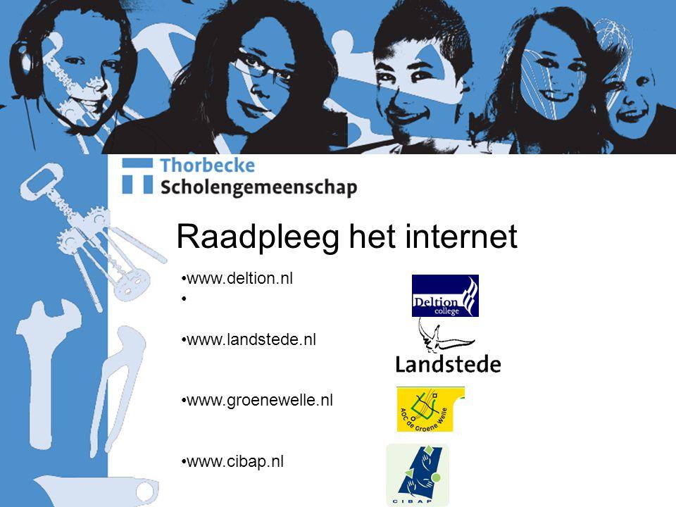 Raadpleeg het internet www.deltion.nl www.landstede.nl www.groenewelle.nl www.cibap.nl
