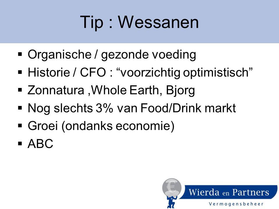  Organische / gezonde voeding  Historie / CFO : voorzichtig optimistisch  Zonnatura,Whole Earth, Bjorg  Nog slechts 3% van Food/Drink markt  Groei (ondanks economie)  ABC Tip : Wessanen