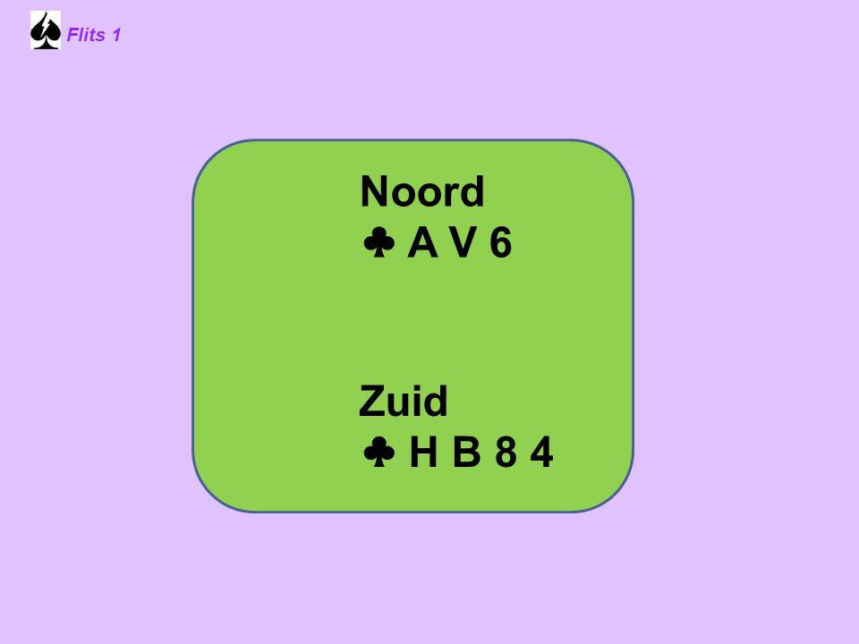 Flits 1 Noord ♣ A V 6 Zuid ♣ H B 8 4