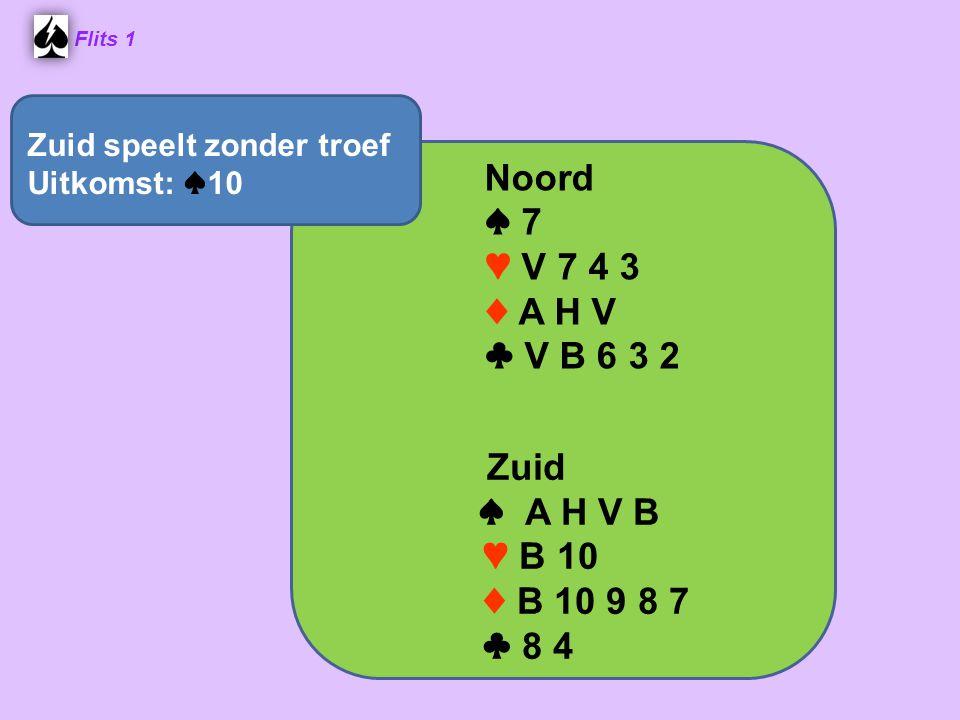 Flits 1 Noord ♠ 7 ♥ V 7 4 3 ♦ A H V ♣ V B 6 3 2 Zuid ♠ A H V B ♥ B 10 ♦ B 10 9 8 7 ♣ 8 4 Zuid speelt zonder troef Uitkomst: ♠ 10