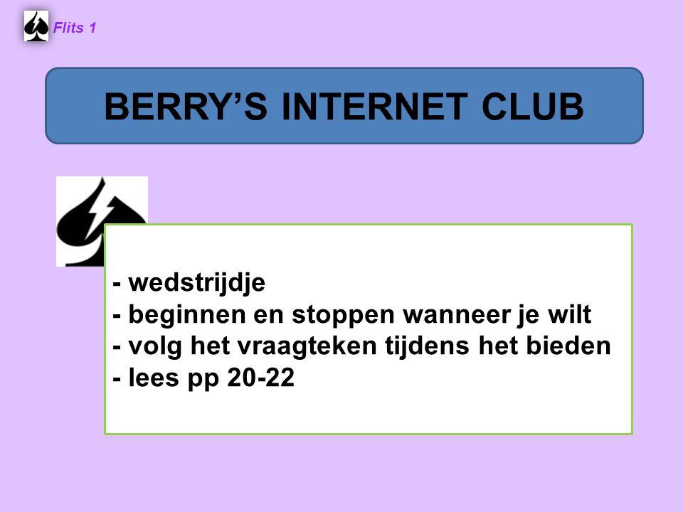 Flits 1 - wedstrijdje - beginnen en stoppen wanneer je wilt - volg het vraagteken tijdens het bieden - lees pp 20-22 BERRY'S INTERNET CLUB