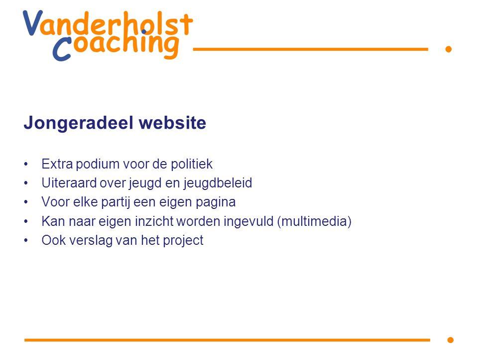 Jongeradeel website Extra podium voor de politiek Uiteraard over jeugd en jeugdbeleid Voor elke partij een eigen pagina Kan naar eigen inzicht worden ingevuld (multimedia) Ook verslag van het project