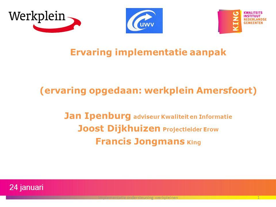 Ervaring implementatie aanpak (ervaring opgedaan: werkplein Amersfoort) Jan Ipenburg adviseur Kwaliteit en Informatie Joost Dijkhuizen Projectleider E