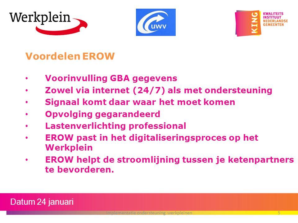 Voordelen EROW Voorinvulling GBA gegevens Zowel via internet (24/7) als met ondersteuning Signaal komt daar waar het moet komen Opvolging gegarandeerd