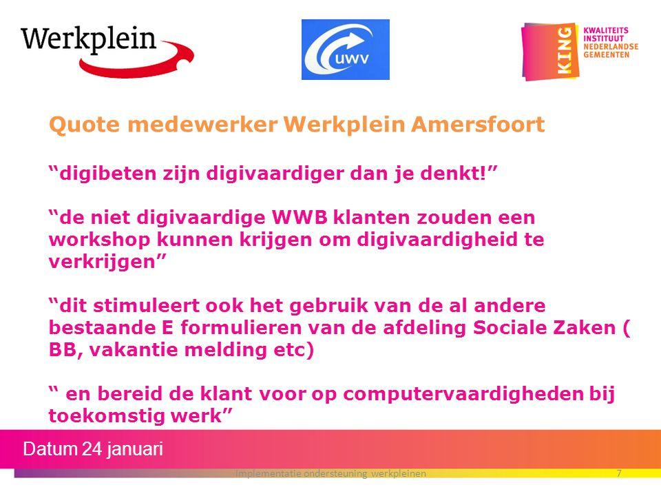 """Datum 24 januari Implementatie ondersteuning werkpleinen7 Quote medewerker Werkplein Amersfoort """"digibeten zijn digivaardiger dan je denkt!"""" """"de niet"""