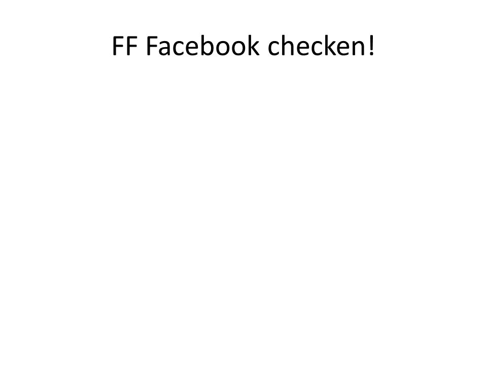 FF Facebook checken!