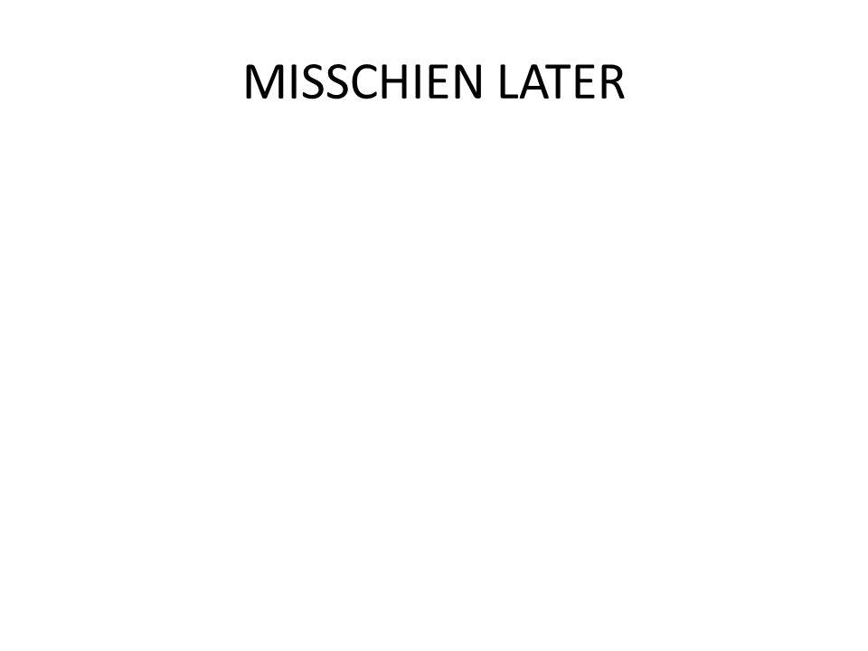 MISSCHIEN LATER