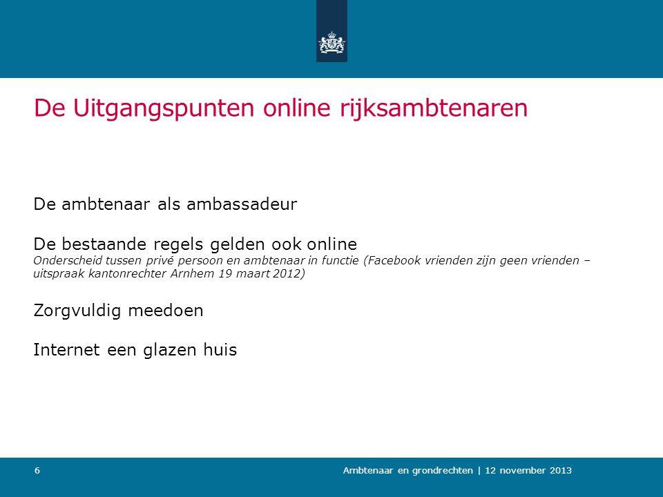 De Uitgangspunten online rijksambtenaren De ambtenaar als ambassadeur De bestaande regels gelden ook online Onderscheid tussen privé persoon en ambten