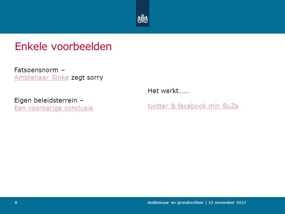 Enkele voorbeelden Fatsoensnorm – Ambtenaar SinkeAmbtenaar Sinke zegt sorry Eigen beleidsterrein – Een voorbarige conclusie Ambtenaar en grondrechten | 12 november 20138 Het werkt…… twitter & facebook min BuZa