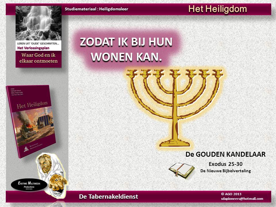 De GOUDEN KANDELAAR Exodus 25-30 De Nieuwe Bijbelvertaling Studiemateriaal : Heiligdomsleer Het Heiligdom De Tabernakeldienst © AGO 2013 sdapioneers@h