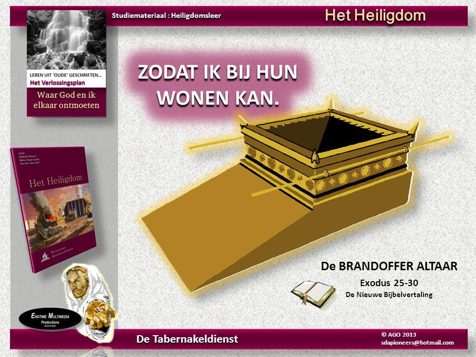 De BRANDOFFER ALTAAR Exodus 25-30 De Nieuwe Bijbelvertaling Studiemateriaal : Heiligdomsleer Het Heiligdom De Tabernakeldienst © AGO 2013 sdapioneers@