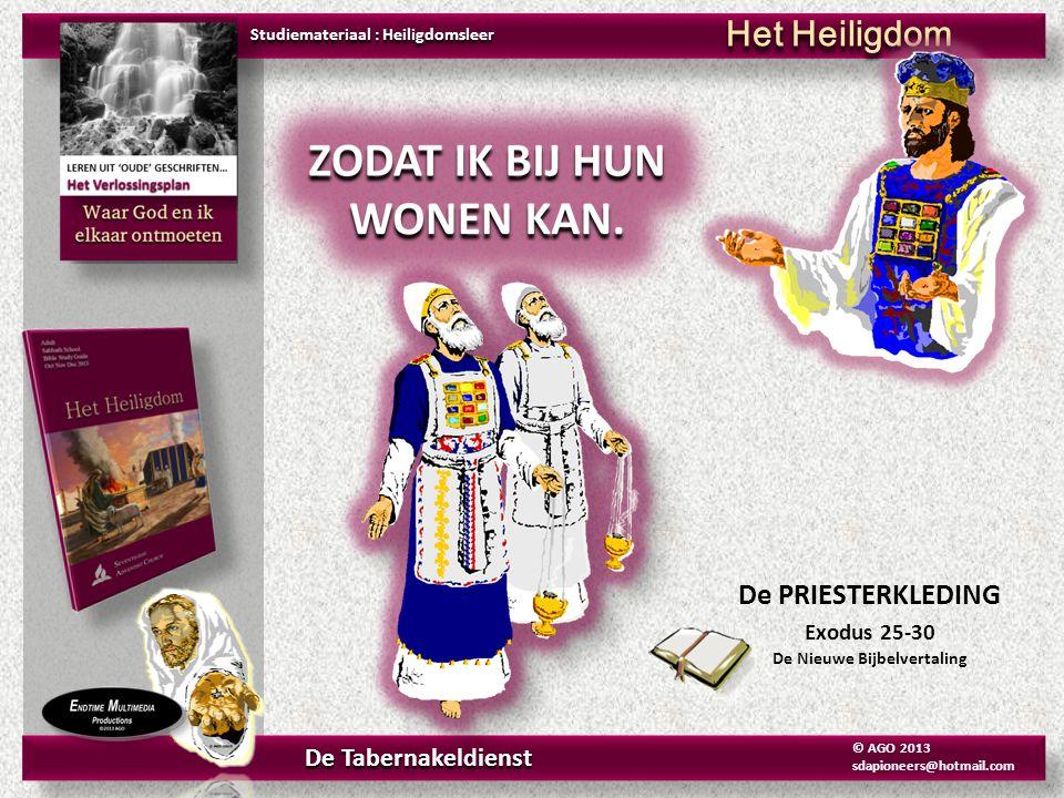 De PRIESTERKLEDING Exodus 25-30 De Nieuwe Bijbelvertaling Studiemateriaal : Heiligdomsleer Het Heiligdom De Tabernakeldienst © AGO 2013 sdapioneers@ho