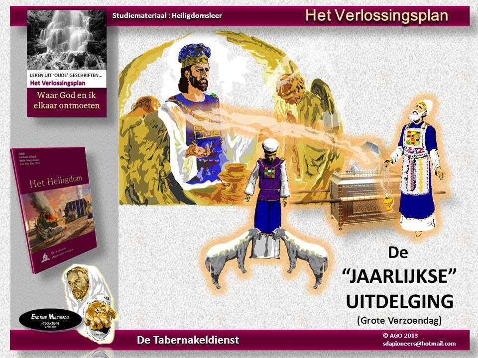 """Studiemateriaal : Heiligdomsleer Het Verlossingsplan De Tabernakeldienst © AGO 2013 sdapioneers@hotmail.com De """"JAARLIJKSE"""" UITDELGING (Grote Verzoend"""