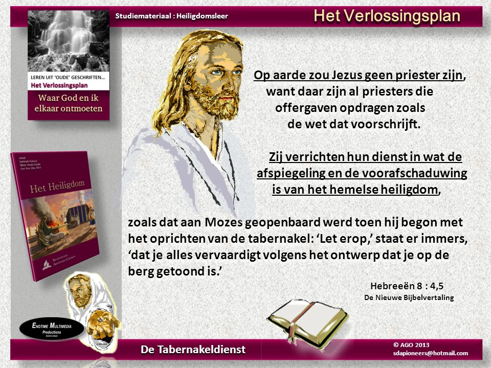 De Tabernakeldienst © AGO 2013 sdapioneers@hotmail.com Studiemateriaal : Heiligdomsleer Het Verlossingsplan Op aarde zou Jezus geen priester zijn, wan