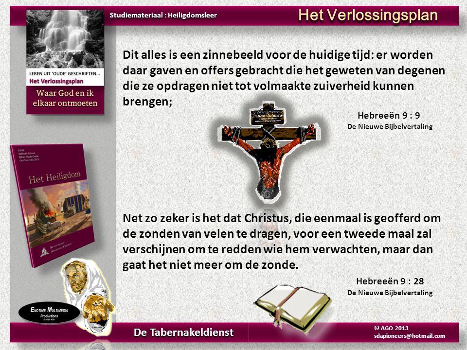 De Tabernakeldienst © AGO 2013 sdapioneers@hotmail.com Studiemateriaal : Heiligdomsleer Het Verlossingsplan Dit alles is een zinnebeeld voor de huidig