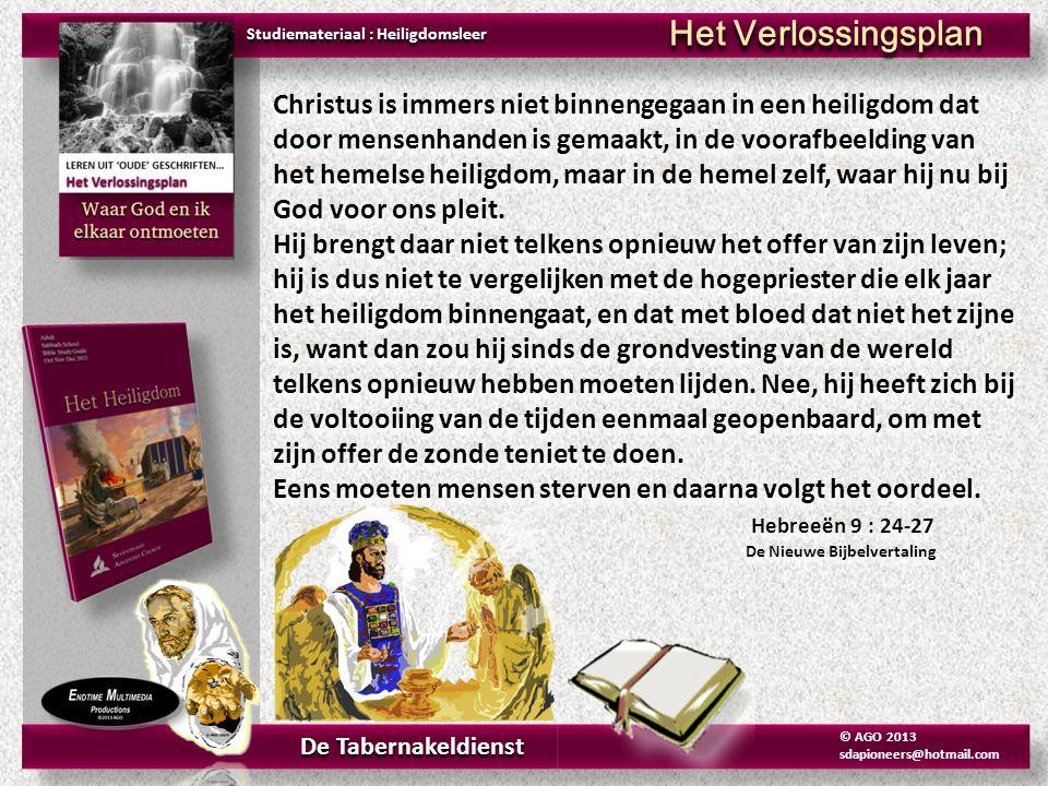 Christus is immers niet binnengegaan in een heiligdom dat door mensenhanden is gemaakt, in de voorafbeelding van het hemelse heiligdom, maar in de hem