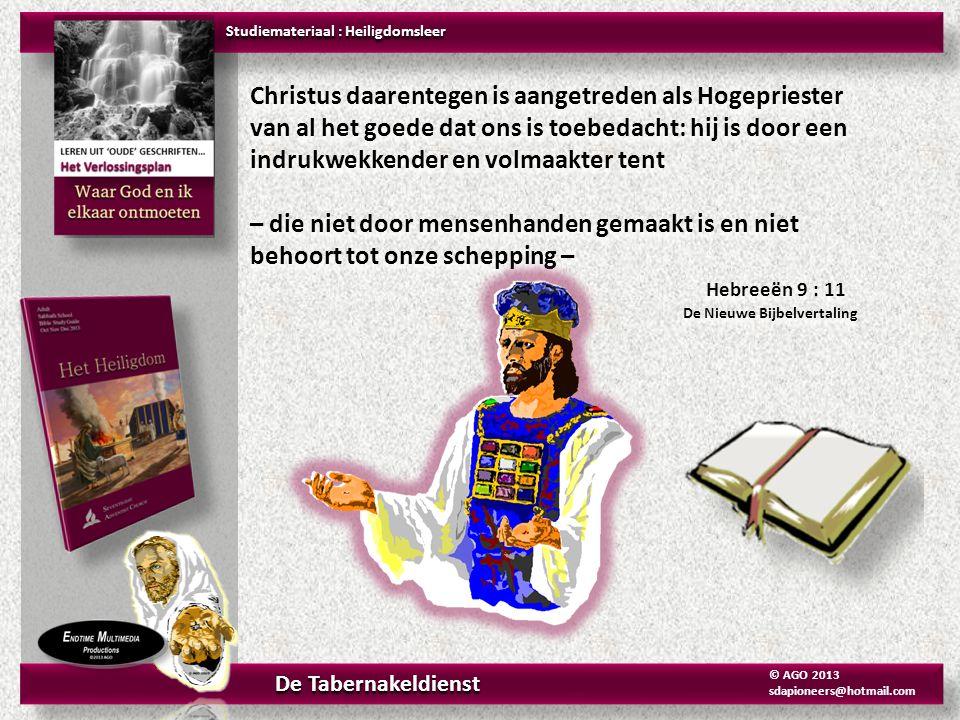 Johannes 1 : 1 Het Woord was… Hebreeën 9 : 11 werd Hogepriester Johannes 3 : 16 De Zoon stierf… JEZUS was… JEZUS werd… Studiemateriaal : Heiligdomsleer De Tabernakeldienst © AGO 2013 sdapioneers@hotmail.com