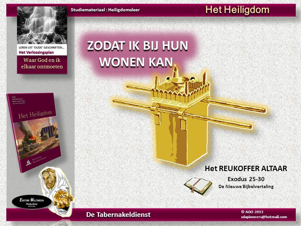 © AGO 2013 sdapioneers@hotmail.com De TAFEL Exodus 25-30 De Nieuwe Bijbelvertaling Studiemateriaal : Heiligdomsleer Het Heiligdom De Tabernakeldienst © AGO 2013 sdapioneers@hotmail.com