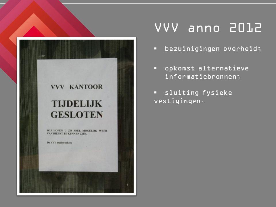  opkomst alternatieve informatiebronnen;  bezuinigingen overheid; VVV anno 2012  sluiting fysieke vestigingen.