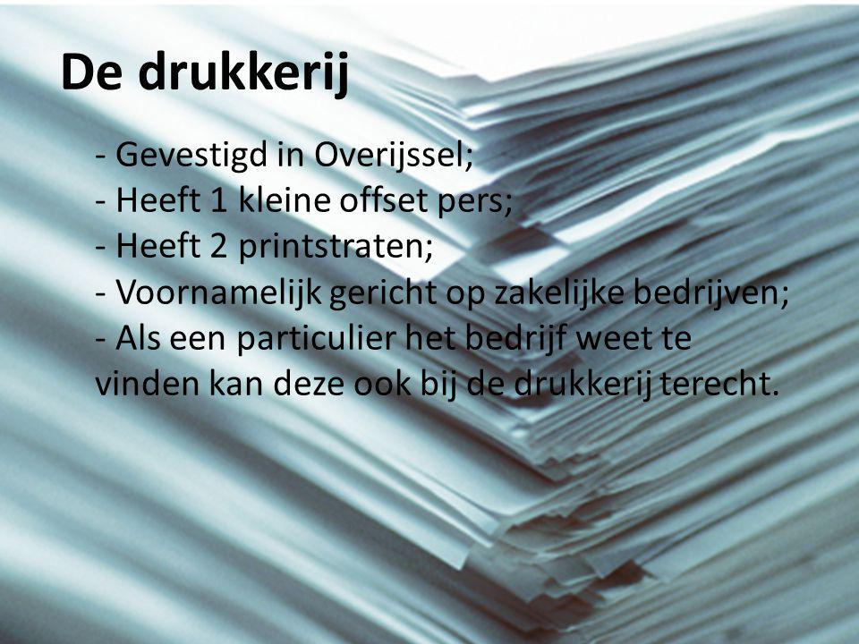 De drukkerij - Gevestigd in Overijssel; - Heeft 1 kleine offset pers; - Heeft 2 printstraten; - Voornamelijk gericht op zakelijke bedrijven; - Als een