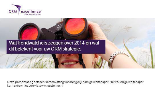 Download het volledige whitepaper via www.icustomer.nl Deze presentatie geeft een samenvatting van het gelijknamige whitepaper.