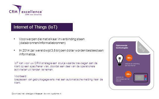 Download het volledige whitepaper via www.icustomer.nl Internet of Things (IoT) Voorwerpen die met elkaar in verbinding staan (databronnen/informatiebronnen) In 2014 zal wereldwijd 3,6 biljoen dollar worden besteed aan informatica.