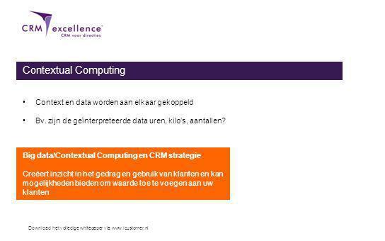 Download het volledige whitepaper via www.icustomer.nl Contextual Computing Context en data worden aan elkaar gekoppeld Bv.