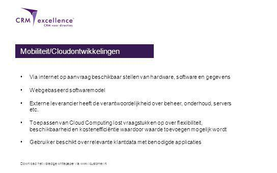 Download het volledige whitepaper via www.icustomer.nl Mobiliteit/Cloudontwikkelingen Via internet op aanvraag beschikbaar stellen van hardware, software en gegevens Webgebaseerd softwaremodel Externe leverancier heeft de verantwoordelijkheid over beheer, onderhoud, servers etc.