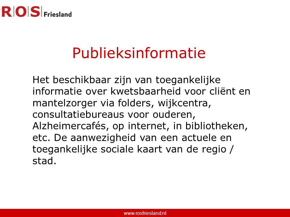 Publieksinformatie www.rosfriesland.nl Het beschikbaar zijn van toegankelijke informatie over kwetsbaarheid voor cliënt en mantelzorger via folders, wijkcentra, consultatiebureaus voor ouderen, Alzheimercafés, op internet, in bibliotheken, etc.