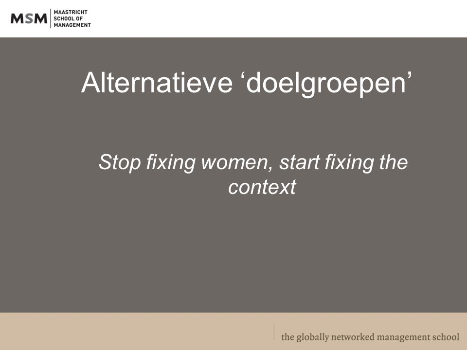 Alternatieve 'doelgroepen' Stop fixing women, start fixing the context