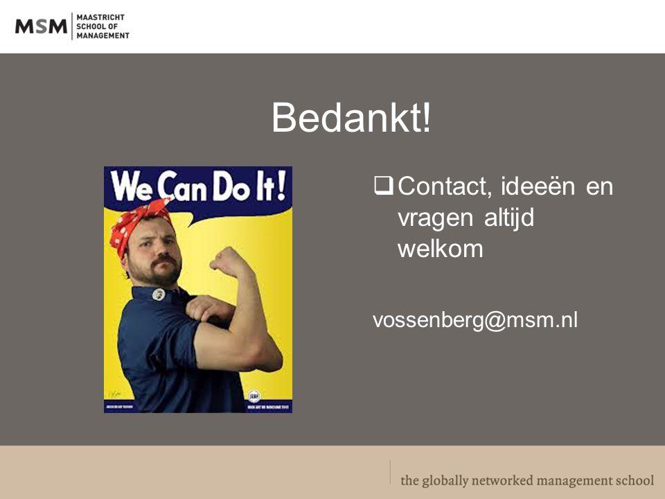 Bedankt!  Contact, ideeën en vragen altijd welkom vossenberg@msm.nl