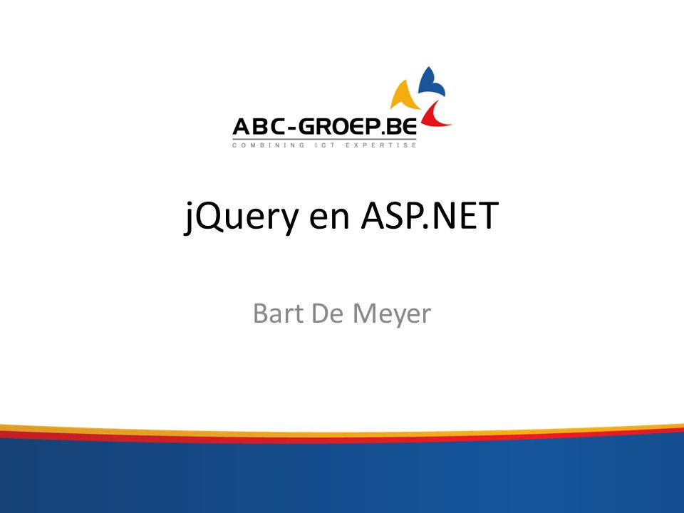 Agenda CDN – Content Delivery Network JSON Ajax in ASP.NET – jQuery vs ASP.NET AJAX library – ASMX webservice – Webforms – MVC 3 – WCF service – WEB API (.NET 4,5) ABC-Groep - Bart De Meyer - jQuery en ASP.NET