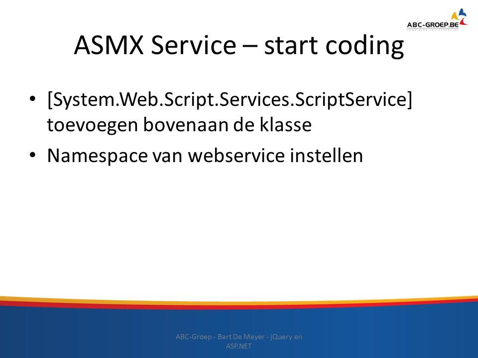 ASMX Service – start coding [System.Web.Script.Services.ScriptService] toevoegen bovenaan de klasse Namespace van webservice instellen ABC-Groep - Bar