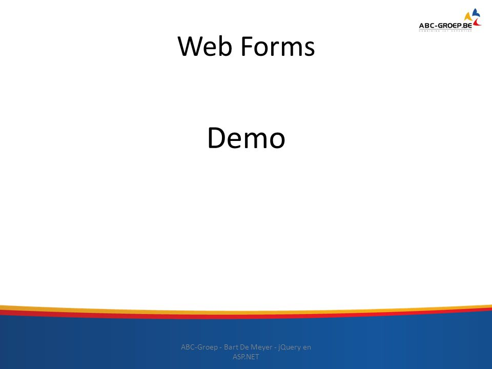 Web Forms – start coding ABC-Groep - Bart De Meyer - jQuery en ASP.NET Toevoegen System.Web.Services namespace WebMethod annotation toevoegen Public – statische methode Enable Session vlag Return object